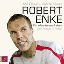 Robert Enke - Ein allzu kurzes Leben/Ronald Reng
