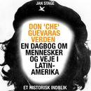 Don 'Che' Guevaras verden - en dagbog om mennesker og veje i Latinamerika (uforkortet)/Jan Stage