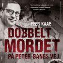 Dobbeltmordet på Peter Bangs Vej, bind 1: Dobbeltmordet på Peter Bangs Vej (uforkortet)/Peer Kaae