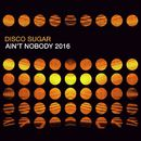 Ain't Nobody 2016/Disco Sugar
