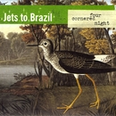 Four Cornered Night/Jets To Brazil