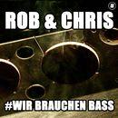 Wir brauchen Bass (Radio Edit)/Rob & Chris