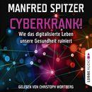 Cyberkrank! - Wie das digitalisierte Leben unserer Gesundheit ruiniert/Manfred Spitzer