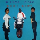Sexy Body/Wayne Fire