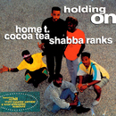 Holding On/Home T./Cocoa Tea/Shabba Ranks