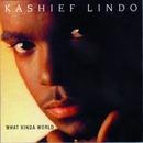 What Kinda World/Kashief Lindo