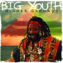 Higher Grounds/Big Youth