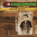 Reggae Anthology-Look How Me Sexy/Yellowman