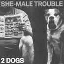 2 Dogs/She-Male Trouble