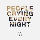 People Crying Every Night/A R I Z O N A