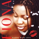 Wanna Make Love/Fiona