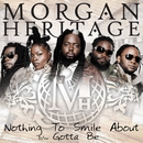Nothing To Smile About b/w Gotta Be/Morgan Heritage
