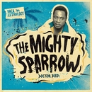 Soca Anthology: Dr. Bird - The Mighty Sparrow/The Mighty Sparrow