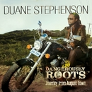 Dangerously Roots - Journey From August Town/Duane Stephenson
