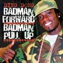 Bad Man Forward, Bad Man Pull Up/Ding Dong