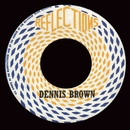 Reflections/Dennis Brown