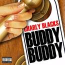 Buddy Buddy/Charly Blacks