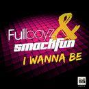 I Wanna Be/Fullboyz