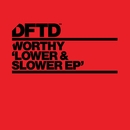 Lower & Slower EP/Worthy