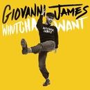 Whutcha Want/Giovanni James