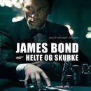 James Bond 007 - Helte og skurke (uforkortet)/Jacob Wendt Jensen