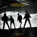 Indio/Indecent Obsession