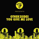 You Give Me Love/Other2Sides