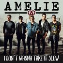 I don't wanna take it slow/Amelie