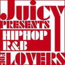 JUICY presents HIP HOP R&B for LOVERS/Various Artists