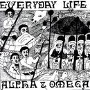 Everyday Life/Alpha & Omega