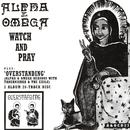 Watch & Pray / Overstanding/Alpha & Omega