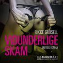 Vidunderlige skam (uforkortet)/Rikke Grosell