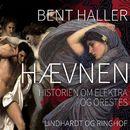 Haevnen: Historien om Elektra og Orestes (uforkortet)/Bent Haller