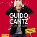 Wo ist der Witz? - Meine Suche nach dem deutschen Humor/Guido Cantz