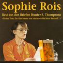 """""""Lieber Tom, Du Abschaum von einem verfluchten Bastard"""": Sophie Rois liest aus den Gonzo-Briefen Hunter S. Thompsons/Sophie Rois"""