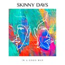 In A Good Way/Skinny Days