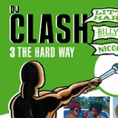 Dj Clash - 3 The Hard Way/Nicodemus, Billy Boyo & Little Harry