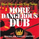 More Dangerous Dub/Roots Radics Meets King Tubbys