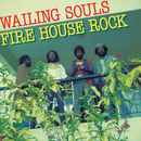 Fire House Rock/Wailing Souls