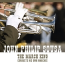 The March King Conducts His Own Marches And Other Favorites [An Historical Recording]/John Philip Sousa