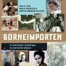 Børneimporten - Et mørkt kapitel i fortaellingen om udenlandsk adoption (uforkortet)/Amalie Linde, Amalie Kønigsfeldt, Matilde Hørmand-Pallesen
