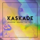 Whatever (feat. KOLAJ) [Remixes]/Kaskade