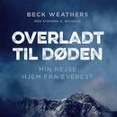 Overladt til døden - min vej hjem fra Everest (uforkortet)/Beck Weathers