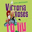 Victoria Roses to liv (uforkortet)/Gitte Løkkegaard
