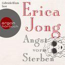 Angst vorm Sterben (Ungekürzte Lesung)/Erica Jong