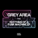 Rhythms Of A Funk Machine EP/Grey Area