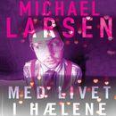 Med livet i haelene (uforkortet)/Michael Larsen