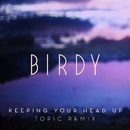 Keeping Your Head Up (Topic Remix)/Birdy