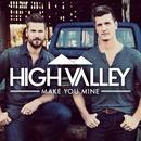 Make You Mine/High Valley