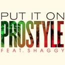 Put It On (feat. Shaggy)/ProStyle